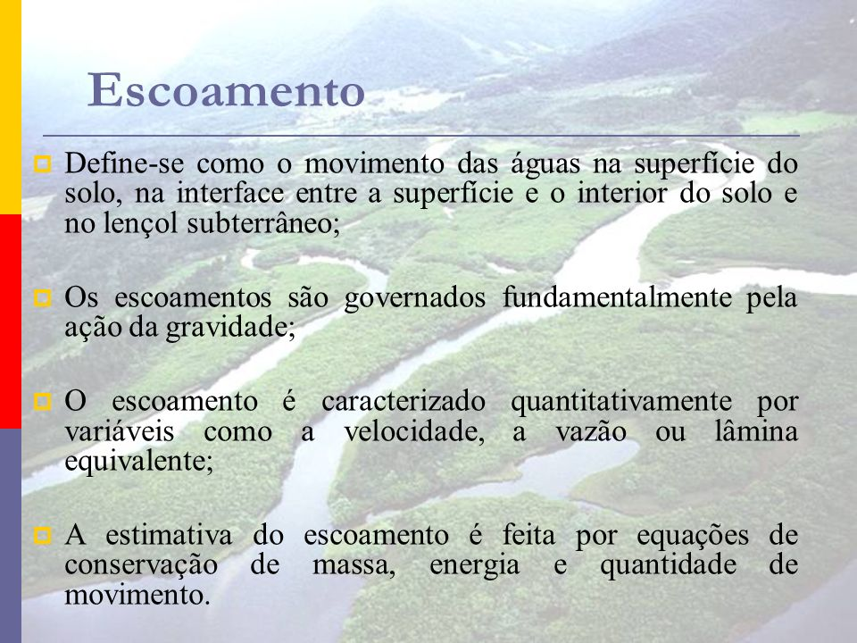 Escoamento Define-se como o movimento das águas na superfície do solo, na interface entre a superfície e o interior do solo e no lençol subterrâneo;