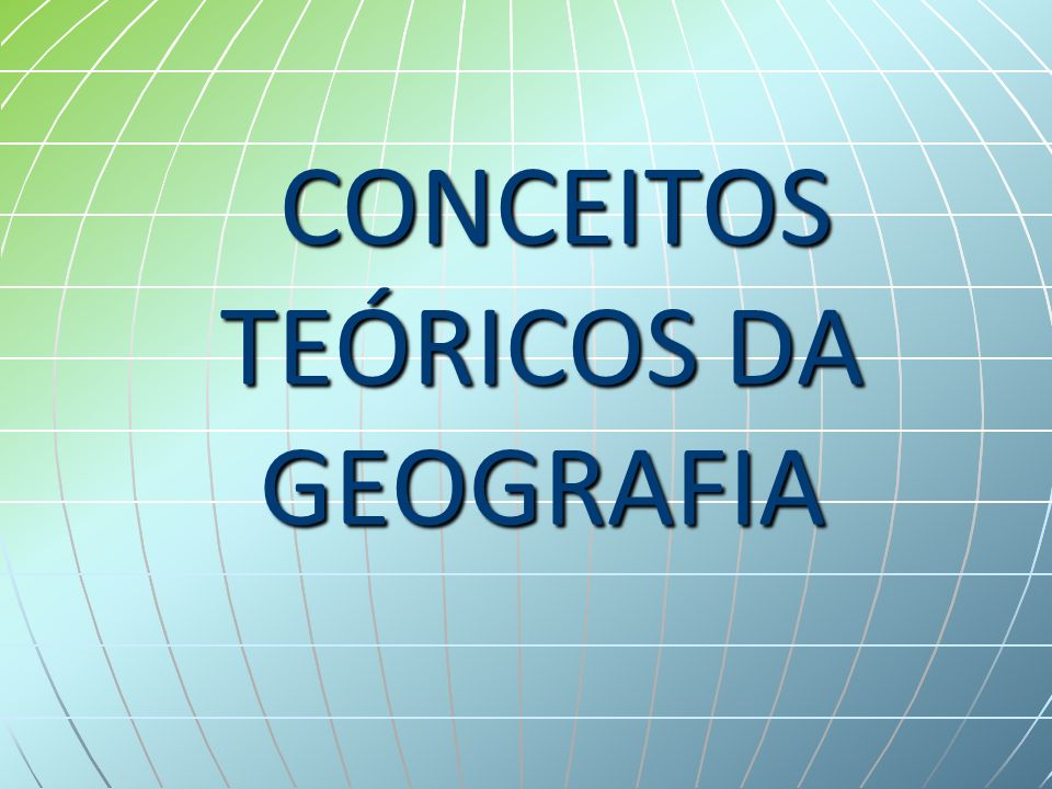 CONCEITOS TEÓRICOS DA GEOGRAFIA