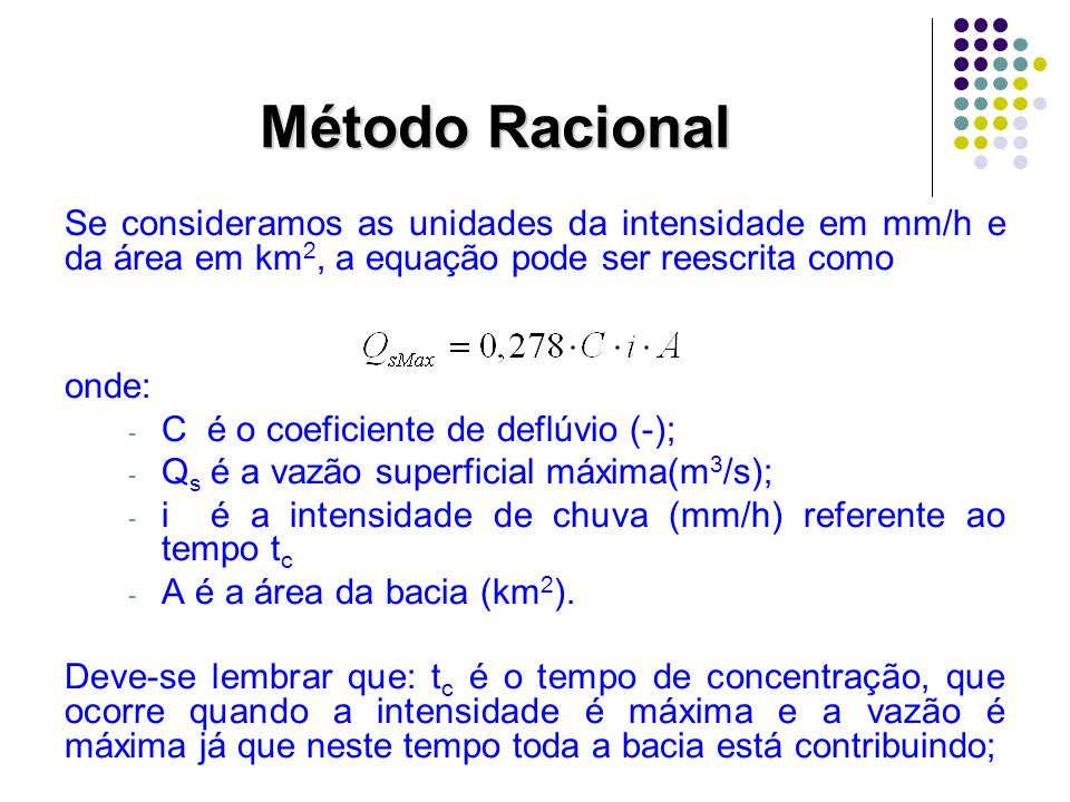 Método Racional Se consideramos as unidades da intensidade em mm/h e da área em km2, a equação pode ser reescrita como.