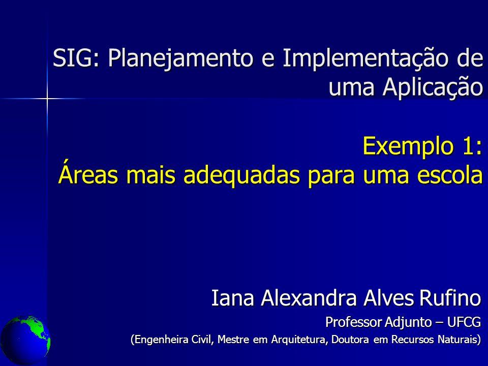 SIG: Planejamento e Implementação de uma Aplicação Exemplo 1: Áreas mais adequadas para uma escola