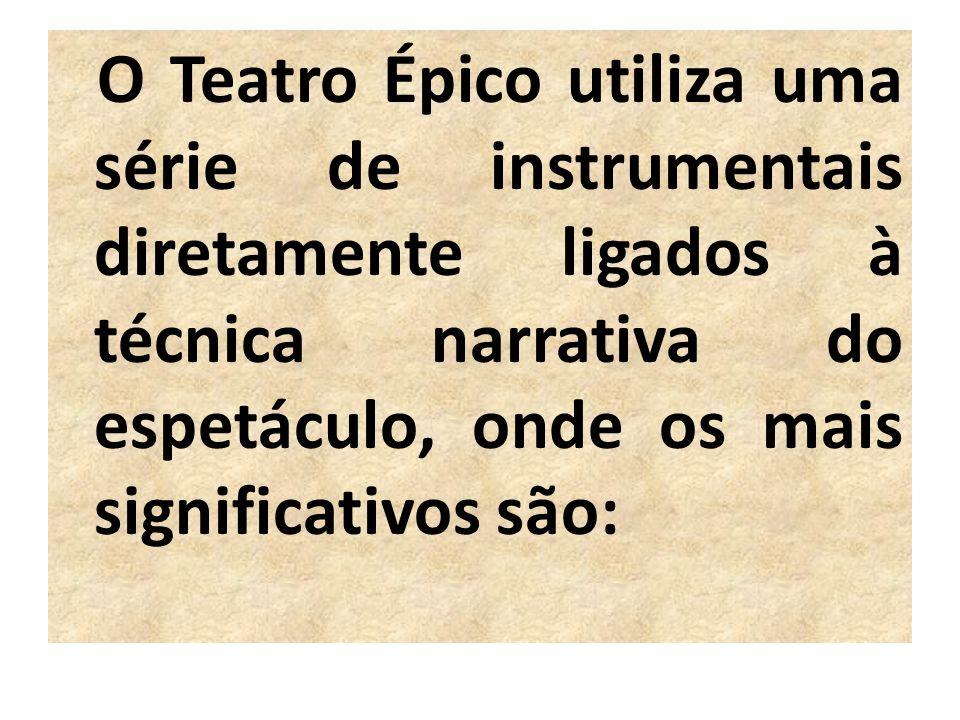 O Teatro Épico utiliza uma série de instrumentais diretamente ligados à técnica narrativa do espetáculo, onde os mais significativos são: