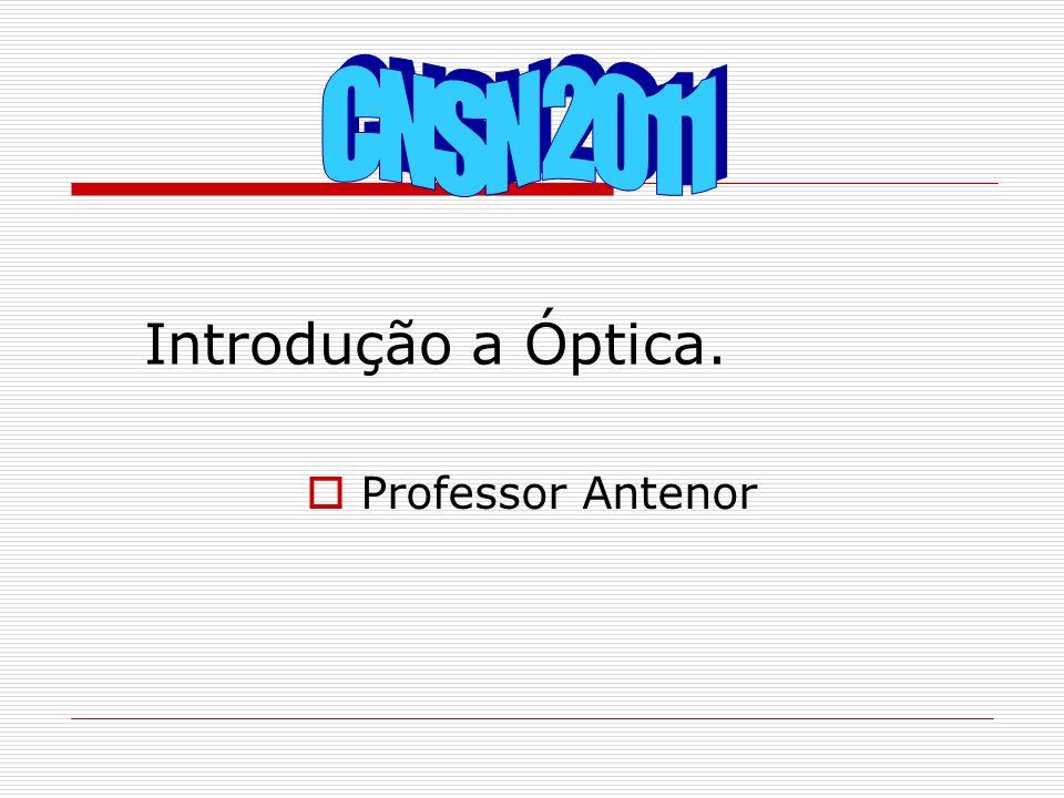 CNSN 2011 Professor Antenor Introdução a Óptica.