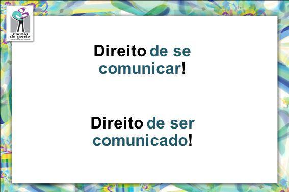Direito de se comunicar! Direito de ser comunicado!
