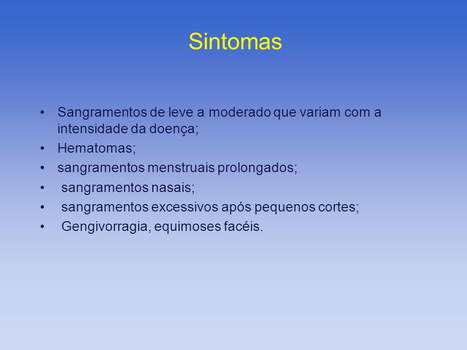 Sintomas Sangramentos de leve a moderado que variam com a intensidade da doença; Hematomas; sangramentos menstruais prolongados;