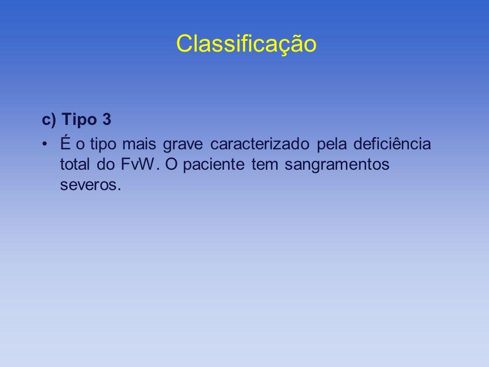 Classificação c) Tipo 3. É o tipo mais grave caracterizado pela deficiência total do FvW.