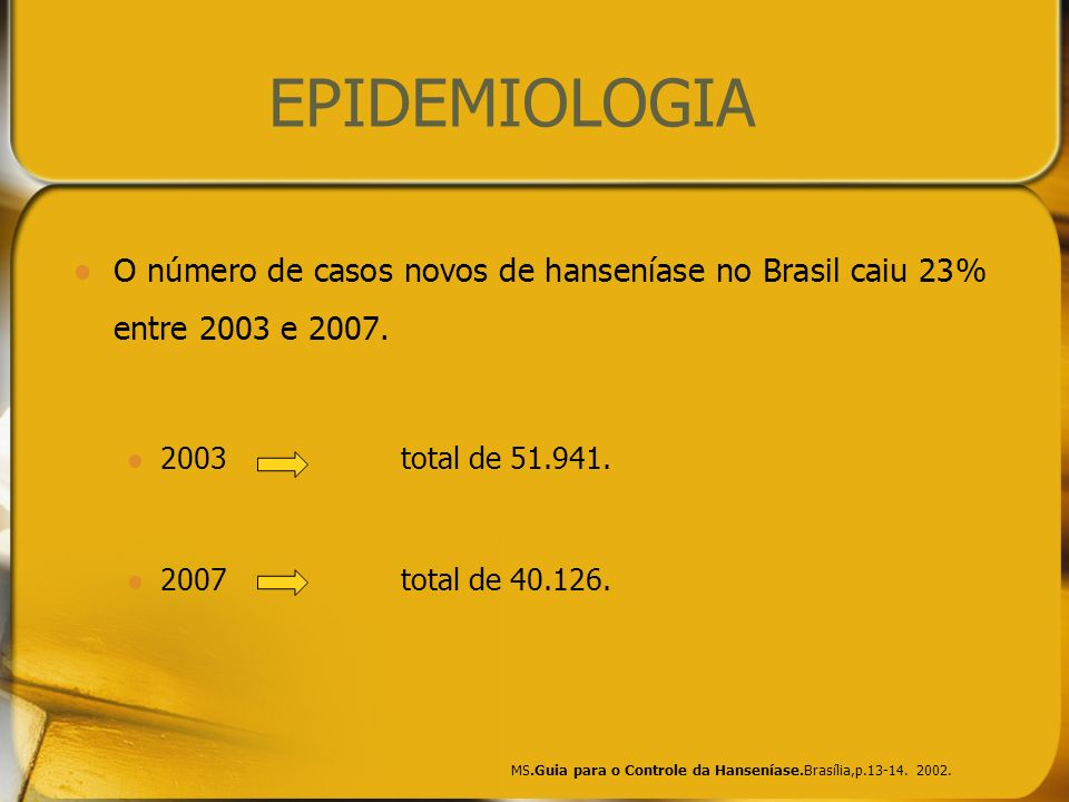 EPIDEMIOLOGIA O número de casos novos de hanseníase no Brasil caiu 23% entre 2003 e 2007. 2003 total de 51.941.
