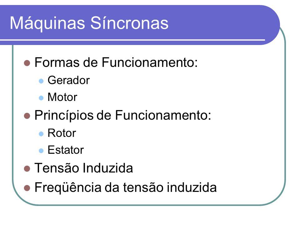 Máquinas Síncronas Formas de Funcionamento: