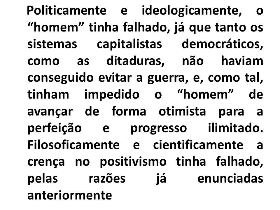 Politicamente e ideologicamente, o homem tinha falhado, já que tanto os sistemas capitalistas democráticos, como as ditaduras, não haviam conseguido evitar a guerra, e, como tal, tinham impedido o homem de avançar de forma otimista para a perfeição e progresso ilimitado.