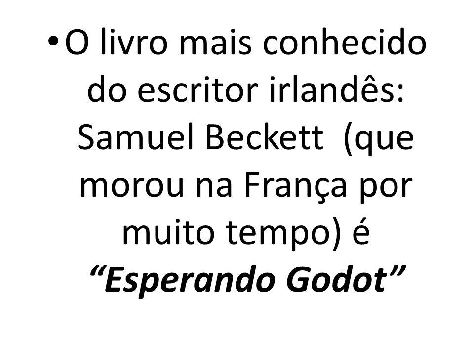 O livro mais conhecido do escritor irlandês: Samuel Beckett (que morou na França por muito tempo) é Esperando Godot