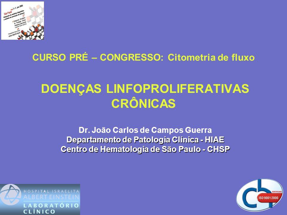 CURSO PRÉ – CONGRESSO: Citometria de fluxo DOENÇAS LINFOPROLIFERATIVAS CRÔNICAS