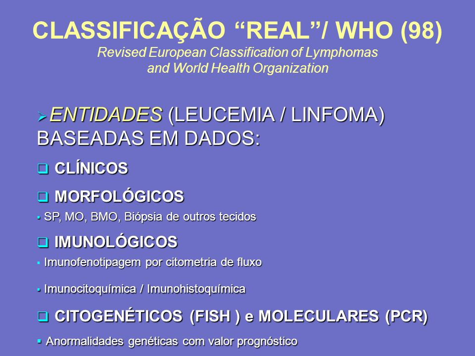 CLASSIFICAÇÃO REAL / WHO (98) Revised European Classification of Lymphomas and World Health Organization