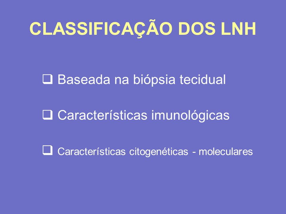 CLASSIFICAÇÃO DOS LNH Baseada na biópsia tecidual