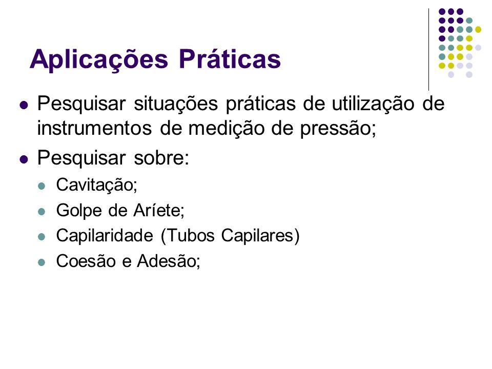 Aplicações Práticas Pesquisar situações práticas de utilização de instrumentos de medição de pressão;