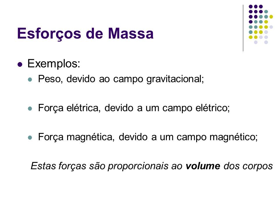 Estas forças são proporcionais ao volume dos corpos