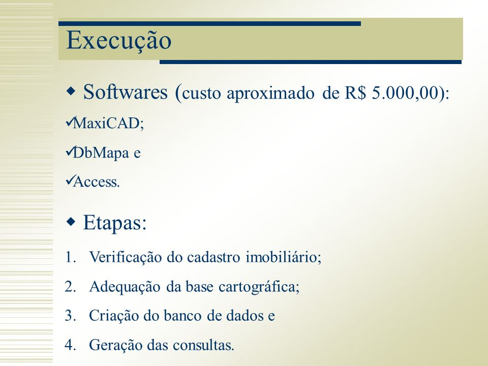 Execução Softwares (custo aproximado de R$ 5.000,00): Etapas: MaxiCAD;