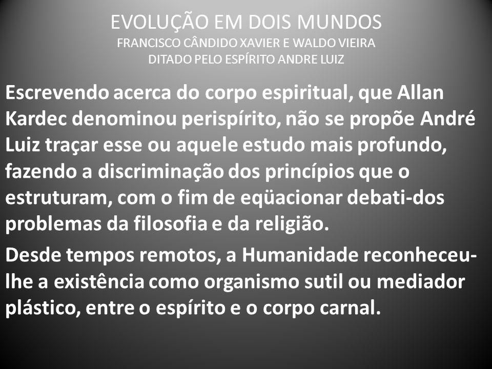 EVOLUÇÃO EM DOIS MUNDOS FRANCISCO CÂNDIDO XAVIER E WALDO VIEIRA DITADO PELO ESPÍRITO ANDRE LUIZ