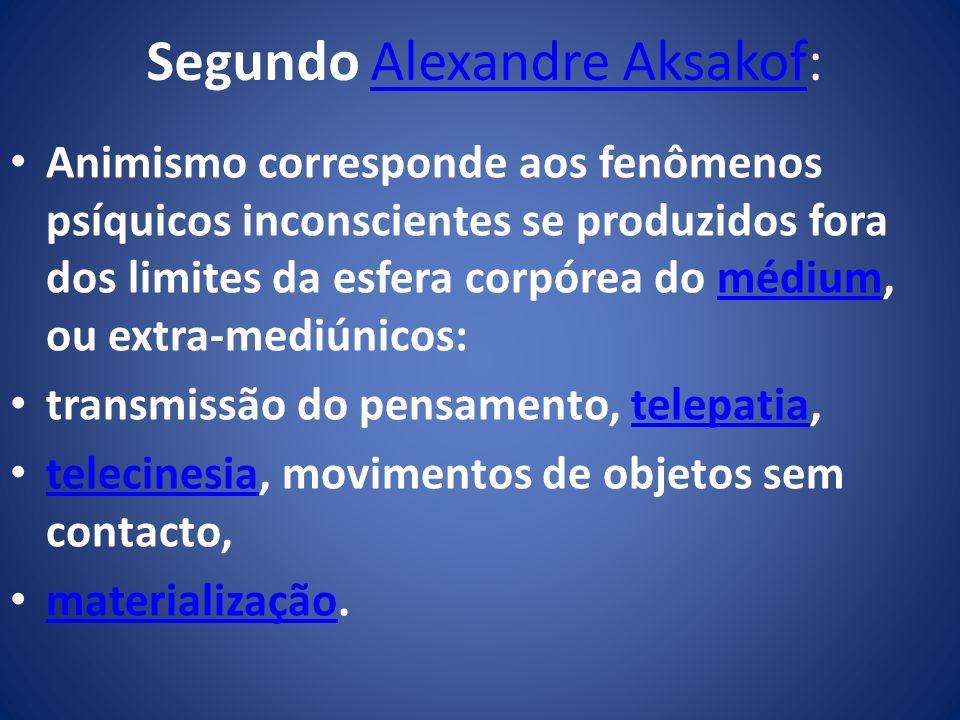 Segundo Alexandre Aksakof: