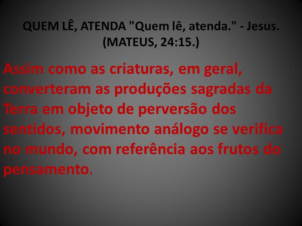 QUEM LÊ, ATENDA Quem lê, atenda. - Jesus. (MATEUS, 24:15.)