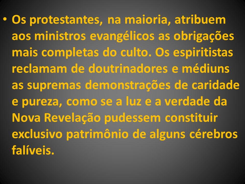 Os protestantes, na maioria, atribuem aos ministros evangélicos as obrigações mais completas do culto.