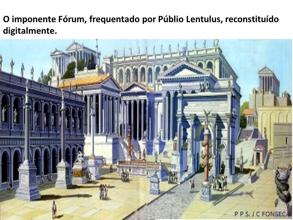O imponente Fórum, frequentado por Públio Lentulus, reconstituído digitalmente.