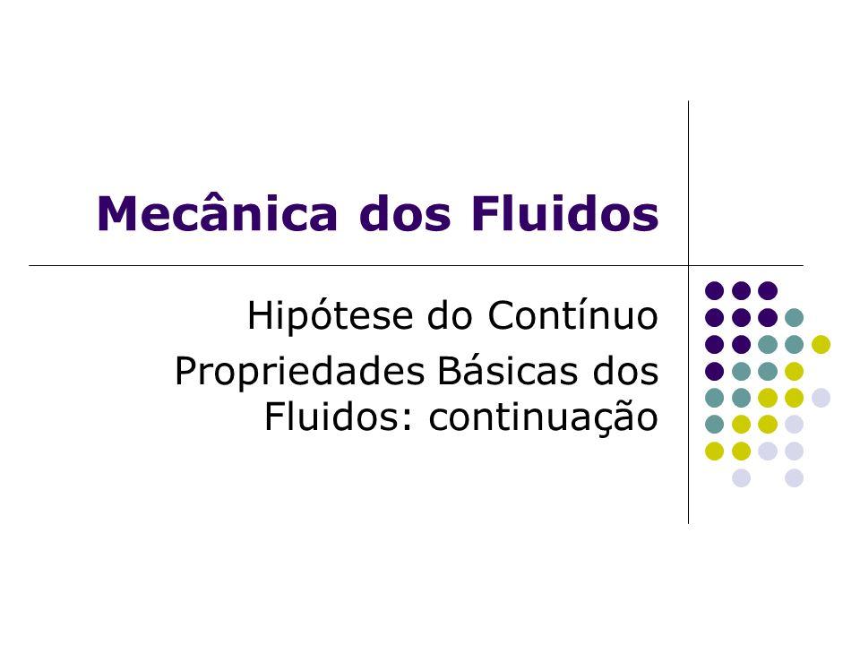 Hipótese do Contínuo Propriedades Básicas dos Fluidos: continuação