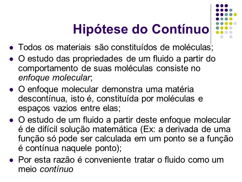 Hipótese do Contínuo Todos os materiais são constituídos de moléculas;