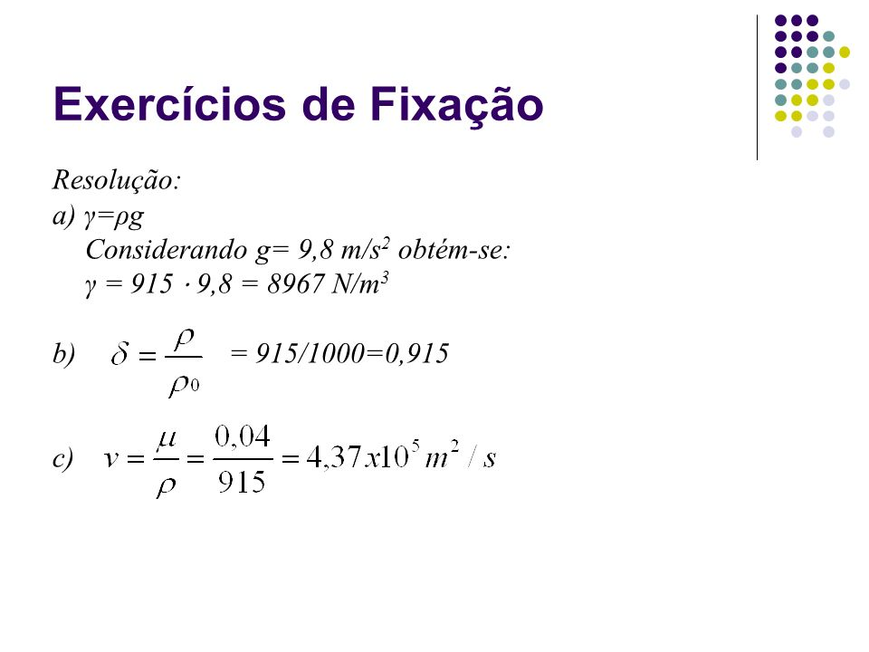 Exercícios de Fixação Resolução: a) γ=ρg