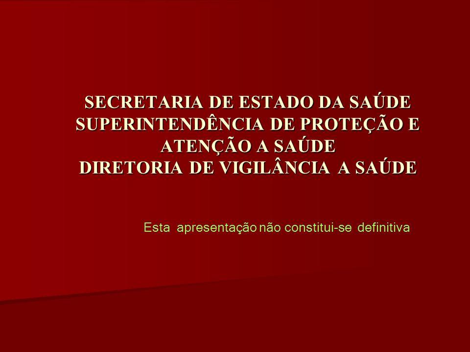 SECRETARIA DE ESTADO DA SAÚDE SUPERINTENDÊNCIA DE PROTEÇÃO E ATENÇÃO A SAÚDE DIRETORIA DE VIGILÂNCIA A SAÚDE