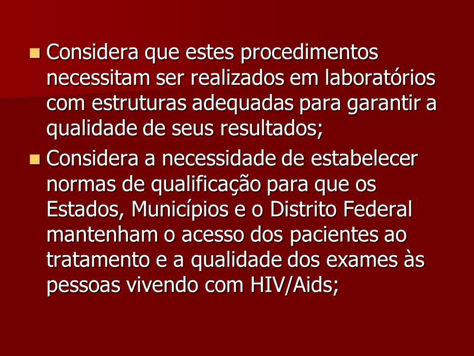 Considera que estes procedimentos necessitam ser realizados em laboratórios com estruturas adequadas para garantir a qualidade de seus resultados;