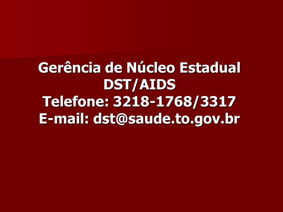 Gerência de Núcleo Estadual DST/AIDS E-mail: dst@saude.to.gov.br