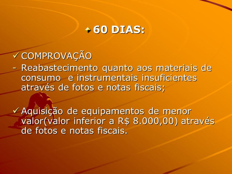 60 DIAS: COMPROVAÇÃO. Reabastecimento quanto aos materiais de consumo e instrumentais insuficientes através de fotos e notas fiscais;