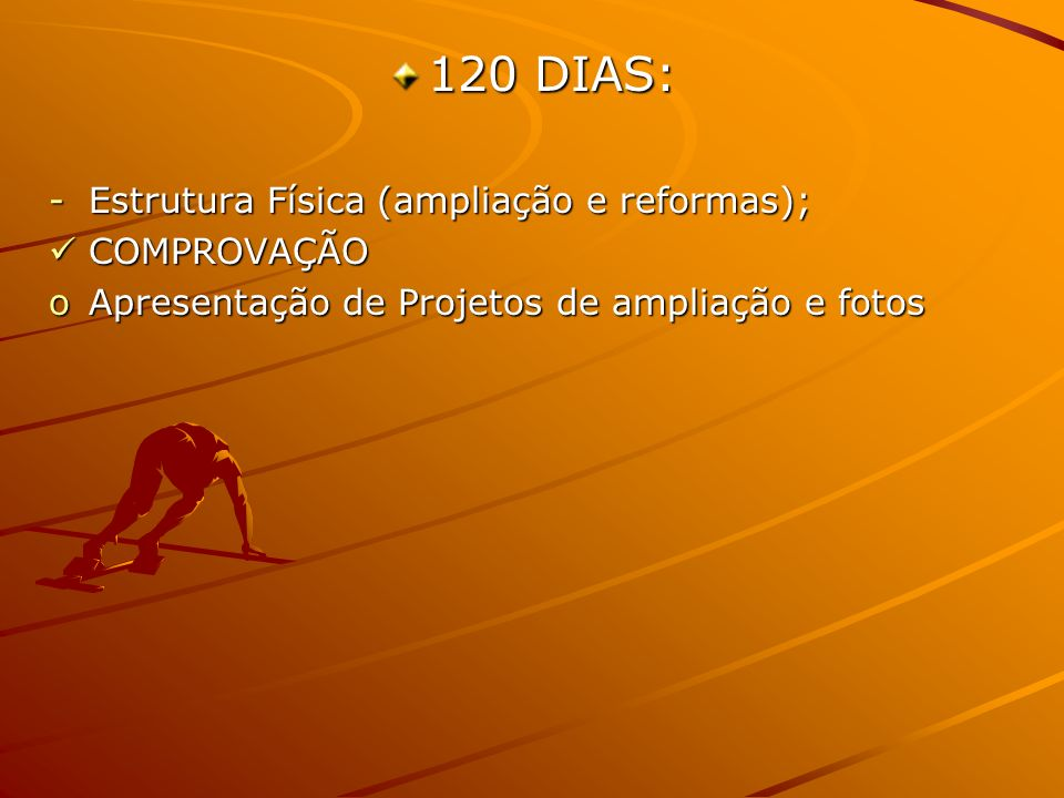 120 DIAS: Estrutura Física (ampliação e reformas); COMPROVAÇÃO