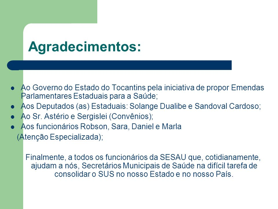 Agradecimentos: Ao Governo do Estado do Tocantins pela iniciativa de propor Emendas Parlamentares Estaduais para a Saúde;