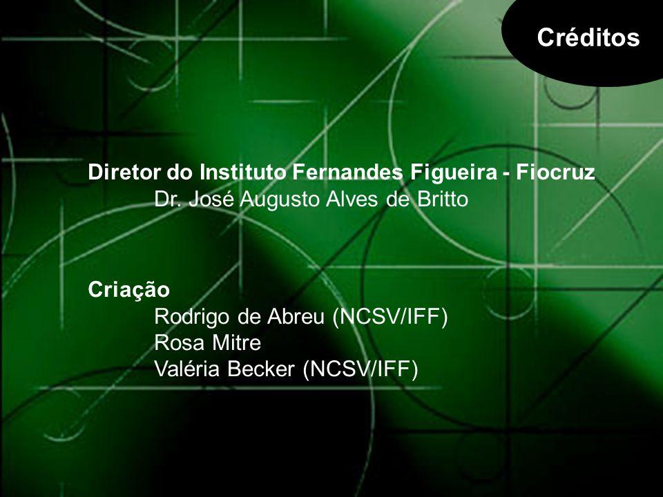 Créditos Diretor do Instituto Fernandes Figueira - Fiocruz Dr. José Augusto Alves de Britto.