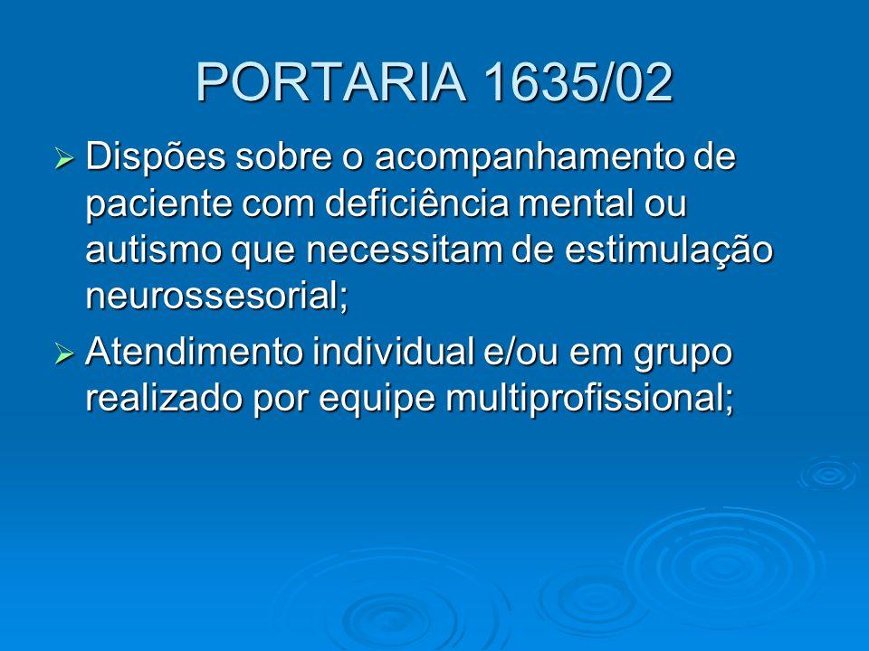 PORTARIA 1635/02 Dispões sobre o acompanhamento de paciente com deficiência mental ou autismo que necessitam de estimulação neurossesorial;