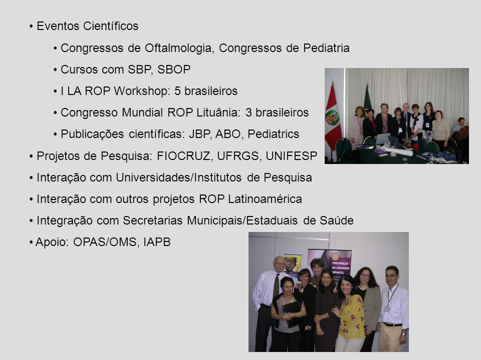 Eventos CientíficosCongressos de Oftalmologia, Congressos de Pediatria. Cursos com SBP, SBOP. I LA ROP Workshop: 5 brasileiros.