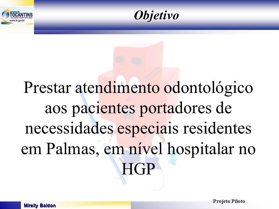 Objetivo Prestar atendimento odontológico aos pacientes portadores de necessidades especiais residentes em Palmas, em nível hospitalar no HGP.