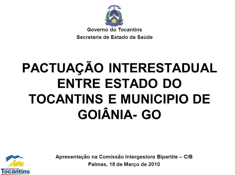 Governo do Tocantins Secretaria de Estado da Saúde. PACTUAÇÃO INTERESTADUAL ENTRE ESTADO DO TOCANTINS E MUNICIPIO DE GOIÂNIA- GO.