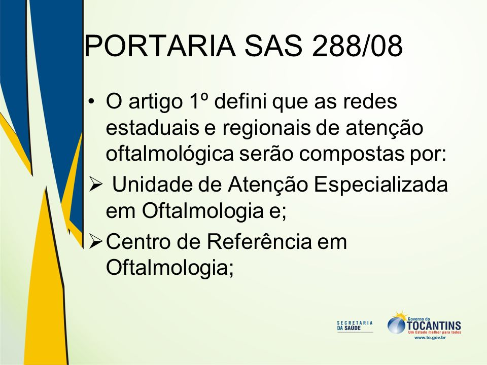 PORTARIA SAS 288/08O artigo 1º defini que as redes estaduais e regionais de atenção oftalmológica serão compostas por: