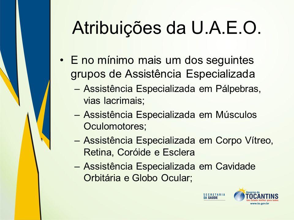 Atribuições da U.A.E.O. E no mínimo mais um dos seguintes grupos de Assistência Especializada.