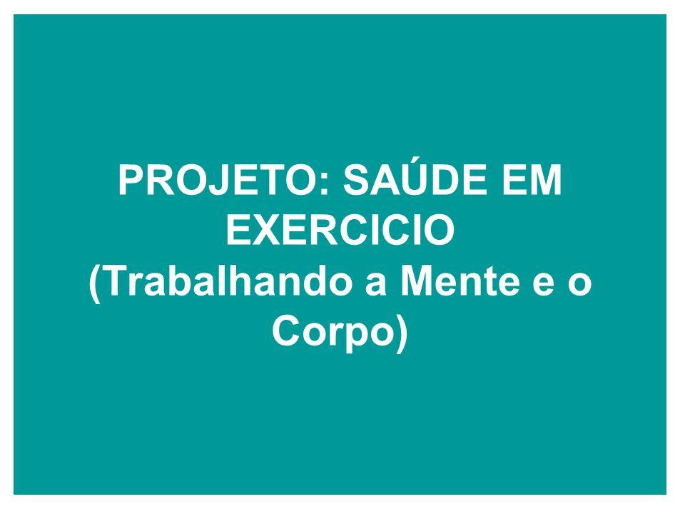 PROJETO: SAÚDE EM EXERCICIO (Trabalhando a Mente e o Corpo)