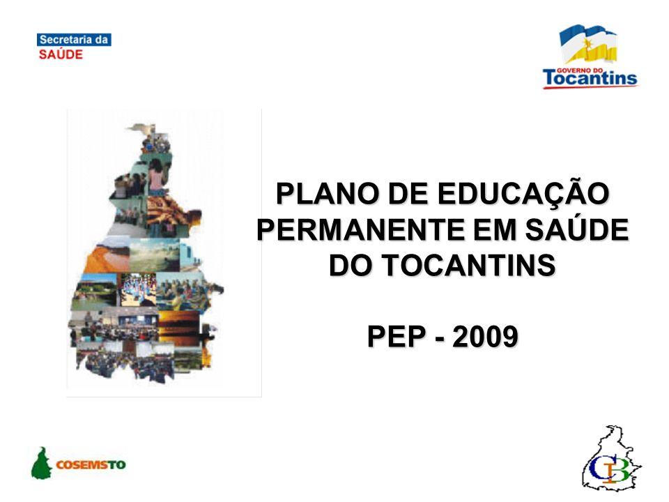 PLANO DE EDUCAÇÃO PERMANENTE EM SAÚDE DO TOCANTINS PEP - 2009