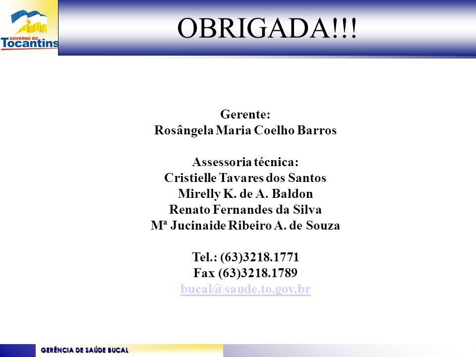 OBRIGADA!!! Gerente: Rosângela Maria Coelho Barros Assessoria técnica: