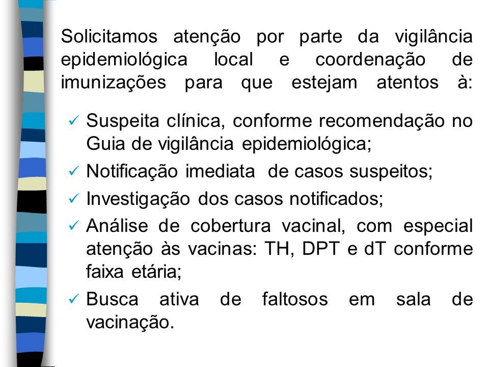 Solicitamos atenção por parte da vigilância epidemiológica local e coordenação de imunizações para que estejam atentos à: