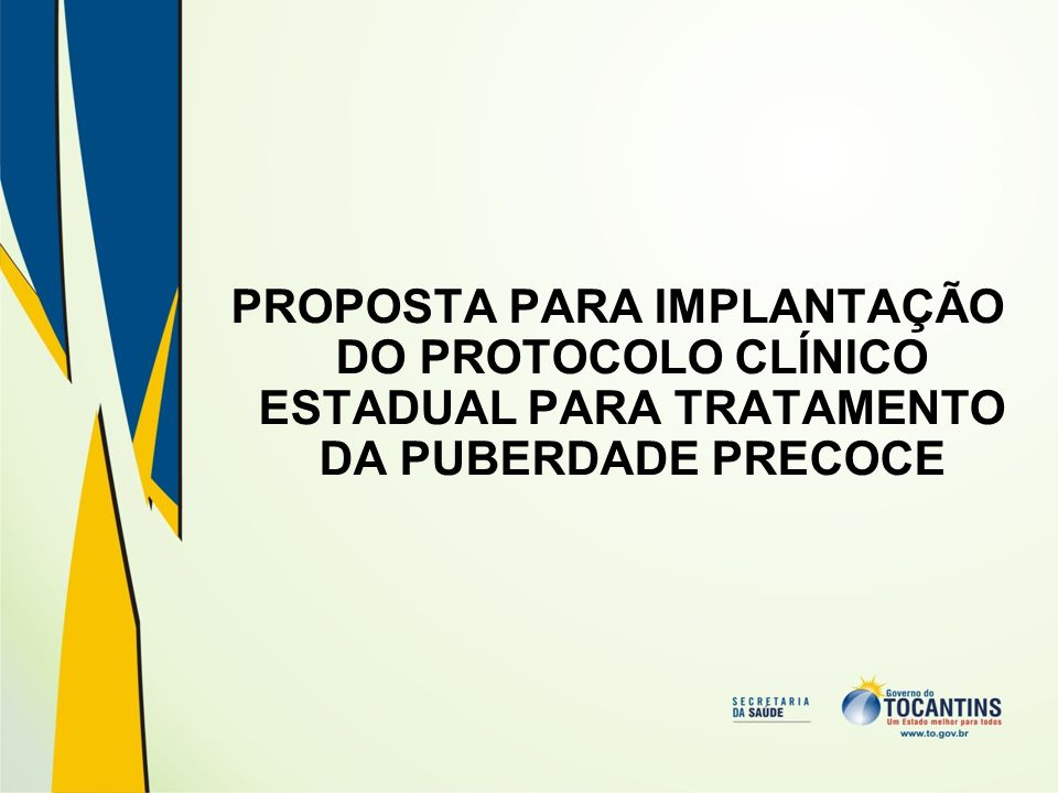 PROPOSTA PARA IMPLANTAÇÃO DO PROTOCOLO CLÍNICO ESTADUAL PARA TRATAMENTO DA PUBERDADE PRECOCE