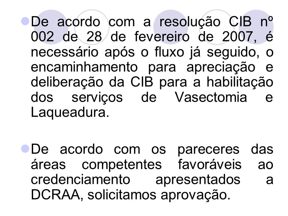 De acordo com a resolução CIB nº 002 de 28 de fevereiro de 2007, é necessário após o fluxo já seguido, o encaminhamento para apreciação e deliberação da CIB para a habilitação dos serviços de Vasectomia e Laqueadura.