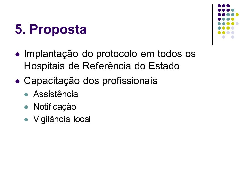 5. Proposta Implantação do protocolo em todos os Hospitais de Referência do Estado. Capacitação dos profissionais.