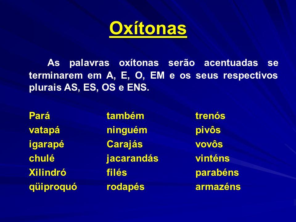 Oxítonas As palavras oxítonas serão acentuadas se terminarem em A, E, O, EM e os seus respectivos plurais AS, ES, OS e ENS.