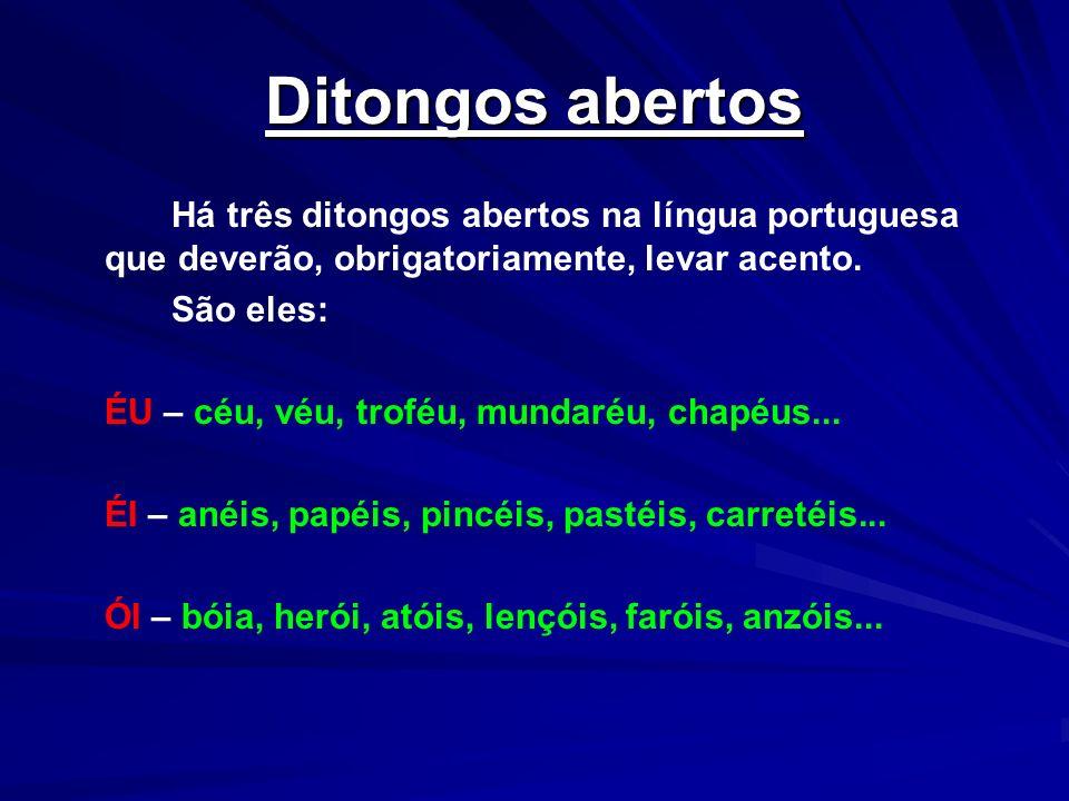 Ditongos abertos Há três ditongos abertos na língua portuguesa que deverão, obrigatoriamente, levar acento.