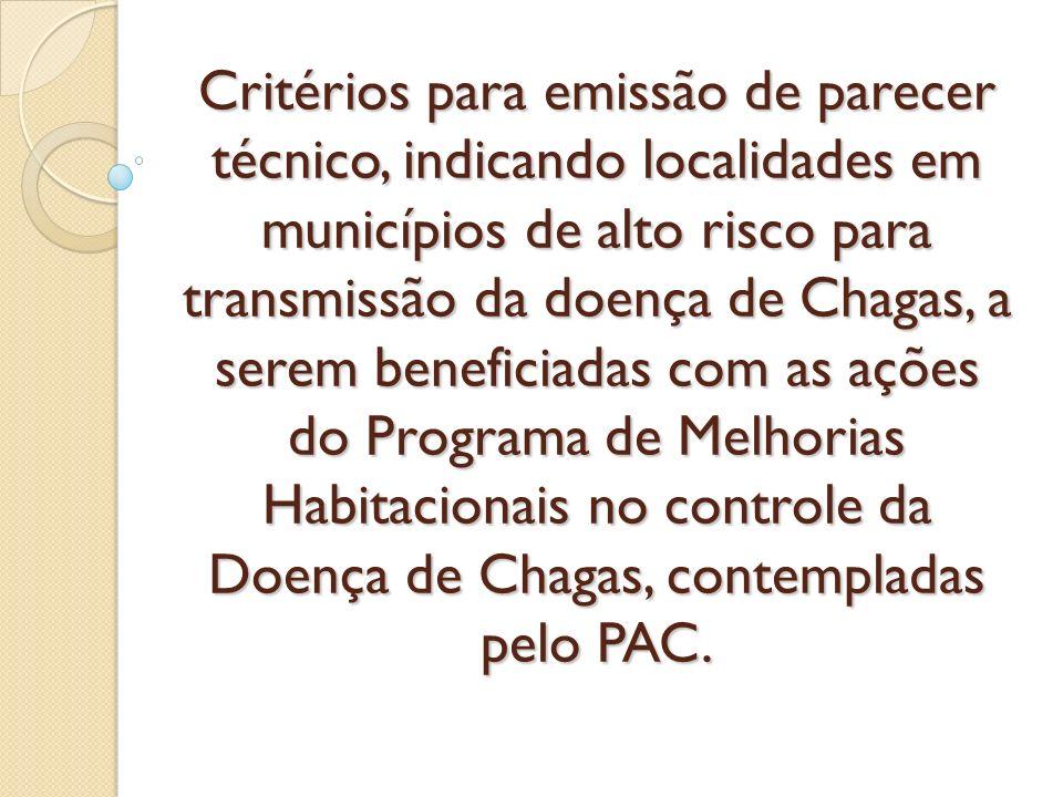 Critérios para emissão de parecer técnico, indicando localidades em municípios de alto risco para transmissão da doença de Chagas, a serem beneficiadas com as ações do Programa de Melhorias Habitacionais no controle da Doença de Chagas, contempladas pelo PAC.